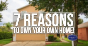 7 Reasons to Own Your Own Home